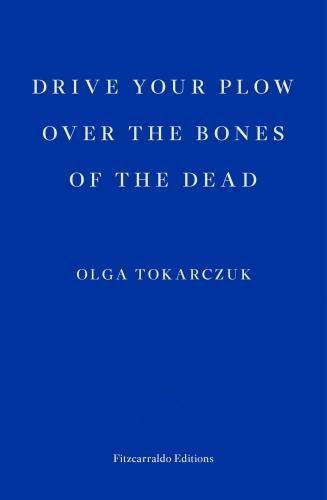 Olga Tokarczuk,  Drive Your Plow Over the Bones of the Dead