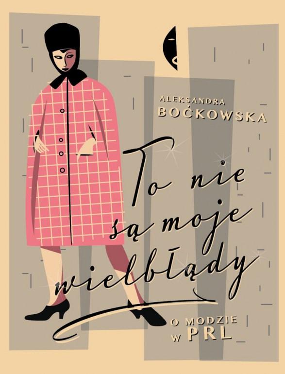 """The cover of Aleksandra Boćkowska's """"To nie są moje wielbłądy. O modzie w PRL"""", Czarne publishing house, Wołowiec 2015"""