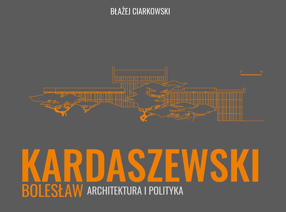 Okładkia książki , Kardaszewski Architektura i polityka, autor: Błażej Ciarkowski, wyd. TAiWPN UNIVERSITAS