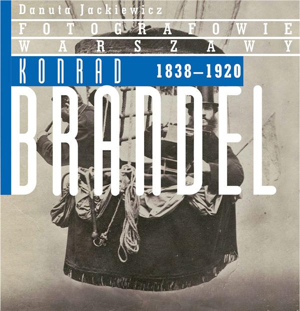 """Danuta Jackiewicz, """"Fotografowie Warszawy. Konrad Brandel (1838-1920)"""", okładka, wyd. DSH"""