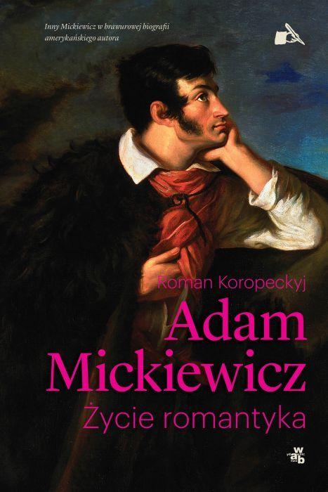 Roman Koropeckyj Adam Mickiewicz. The Life of a Romantic (Polish cover)