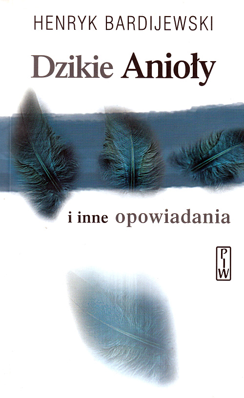 """Henryk Bardijewski, """"Dzikie Anioły i inne opowiadania"""""""