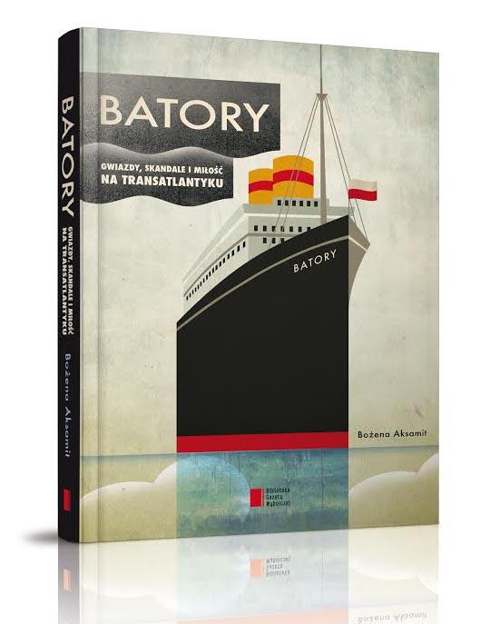 """Okładka książki """"Batory. Gwiazdy, skandale i miłość na transatlantyku"""", fot.  wyd. Agora"""