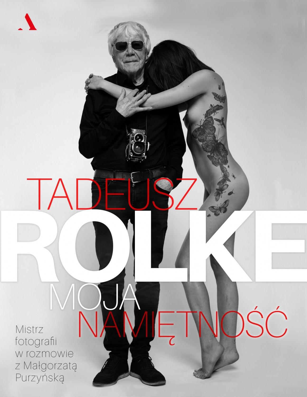 """Małgorzata Purzyńska """"Tadeusz Rolke. Moja namiętność"""", 2016"""