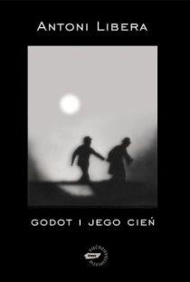 "Antoni Libera, ""Godot i jego cień"""