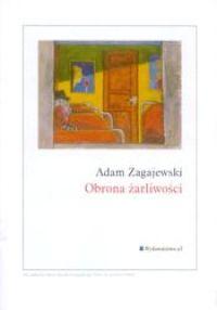 """Adam Zagajewski, """"Obrona żarliwości"""""""