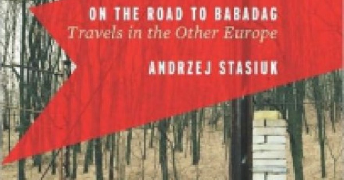 Glowing Reviews Of Andrzej Stasiuks On The Road To Babadag