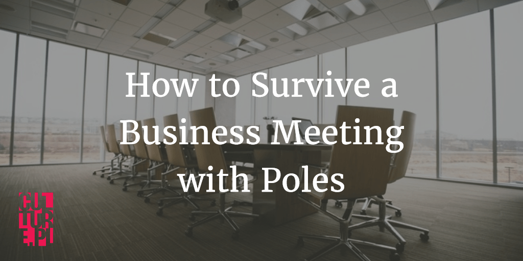 how to survive a business meeting with poles article culture pl