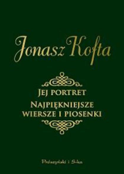 Jonasz Kofta Jej Portret Najpiękniejsze Wiersze I