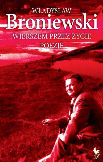 Władysław Broniewski Wierszem Przez życie Poezje