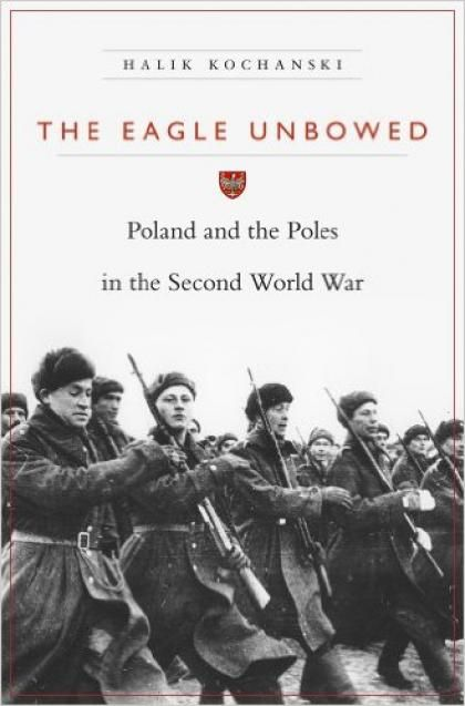 The Eagle Unbowed Poland And The Poles In The Second World War