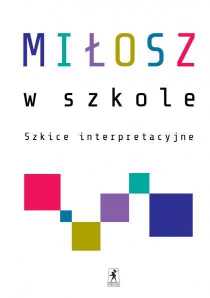 Miłosz W Szkole Szkice Interpretacyjne Literatura