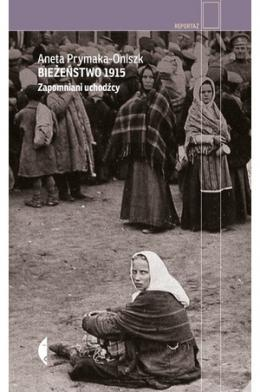 """Aneta Prymaka-Oniszk, """"Bieżeństwo 1915"""""""