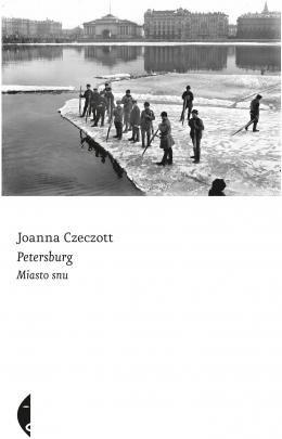 """Joanna Czeczott, """"Petersburg. Miasto snu"""""""