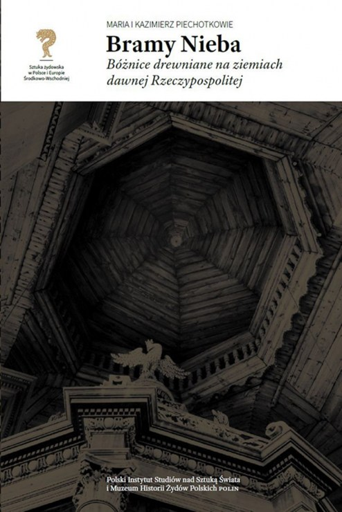 The cover of Maria and Kazimierz Piechotka's book Heaven's Gates: Wooden Synagogues in the Territories of the Former Polish-Lithuanian Commonwealth, 2015, published by POLIN Museum of the History of Polish Jews and the Polish Institute of World Art Studies