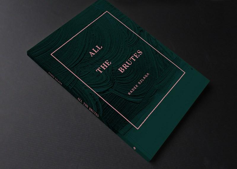 Radek Szlaga All the Brutes, graphic desing: Fontarte, publisher: Fontarte Editions, 2015