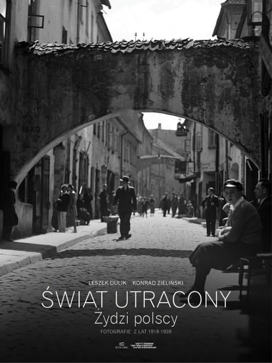 Cover of Leszek Dulik's and Konrad Zieliński's album Świat utracony. Żydzi polscy. Fotografie z lat 1918-1939 (Lost World: Polish Jews – Photographs from 1918-1939), published by Boni Libri and Jewish Historical Institute, 2015